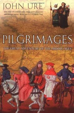 Pilgrimages: The Great Adventure of the Middle Ages by John Ure. 2011 Nonfiction Challenge - category: travel