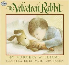 Margery Williams - The Velveteen Rabbit - one of my all time favorites