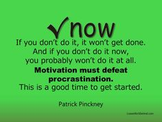 Motivation must defeat procrastination. There's no other way.