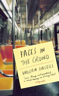 Faces in the Crowd by Valeria Luiselli, translated from the Spanish by Christina MacSweeney - Three Percent: 2015 Best Translated Book Award Fiction Longlist