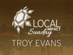 Local Impact Sunday with Troy Evans from The Edge Urban Fellowship