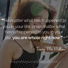 """""""No matter what has happened to you in your life, or no matter what hasn't happened to you in your life, you are whole right now. Tracy Mcmillan, As A Man Thinketh, Power Of The Tongue, Super Soul Sunday, Simple Reminders, Two Faces, No Matter What, Spread Love, Right Now"""