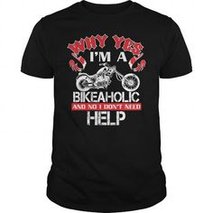 WHY YES, I'M A BIKEAHOLIC AND NO I DON'T NEED HELP. - Hot Trend T-shirts