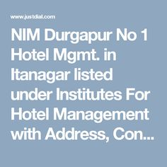 NIM Durgapur No 1 Hotel Mgmt. in Itanagar listed under Institutes For Hotel Management with Address, Contact Number, Reviews