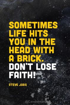 """""""Sometimes life hits you in the head with a brick. Don't lose faith"""". #Quotes by #SteveJobs via @candidman"""