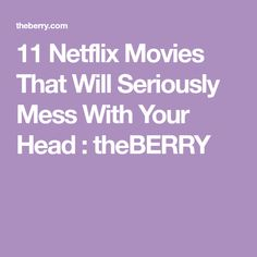 11 Netflix Movies That Will Seriously Mess With Your Head : theBERRY