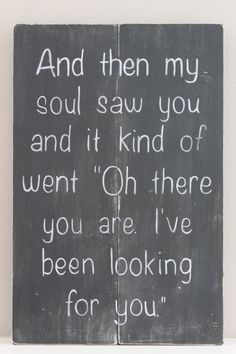 """And then my soul saw you and it kind of went """"Oh there you are. I've been looking for you."""" zorpia.com"""