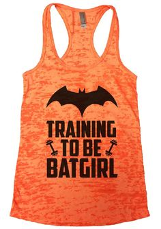 """TRAINING TO BE BATGIRL""í«ÌÎ_Great quality burnout tank top, our burnouts are the HIGHEST quality workout tanks on the market.í«ÌÎ_ Super lightweight around 3.3 ounces and very soft. They are all athl"