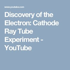 Discovery of the Electron: Cathode Ray Tube Experiment - YouTube