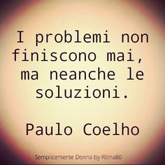 I problemi non finiscono mai, ma neanche le soluzioni. Paulo Coelho Words Quotes, Me Quotes, Sayings, Monat Hair Products Reviews, Motivational Phrases, Inspirational Quotes, Pablo Neruda, Most Beautiful Words, Italian Quotes