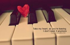 Take my heart, as you're leaving. I don't need it anymore.