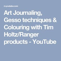 Art Journaling, Gesso techniques & Colouring with Tim Holtz/Ranger products - YouTube