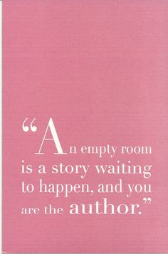 quote, pink, an empty room is a story waiting to happen, and you are the author Words Quotes, Me Quotes, Motivational Quotes, Inspirational Quotes, Sayings, Style Quotes, Quotes On Home, Qoutes, Wisdom Quotes