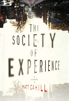 The Society of Experience, by Matt Cahill (Wolsak & Wynn) http://wolsakandwynn.ca/books/151-the-society-of-experience