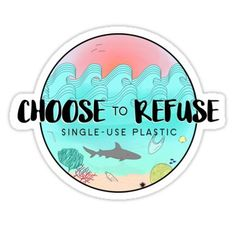 Choose To Refuse Single-Use Plastic Sticker Save Planet Earth, Save Our Earth, Save The Planet, Plastic Stickers, Phone Stickers, Papel Sticker, Save Earth Posters, Save The Sea Turtles, Save Mother Earth