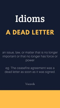 A dead letter ~ an issue, law, or matter that is no longer important or that no longer has force or power; The ceasefire agreement was a dead letter as soon as it was signed. Advanced English Vocabulary, Learn English Grammar, English Writing Skills, English Idioms, English Phrases, Learn English Words, English Language Learning, English Lessons, Interesting English Words