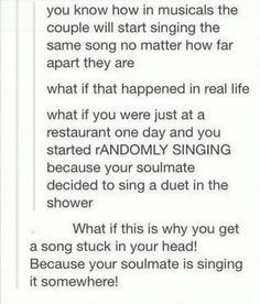 Huh...well my soulmate may be Hozier because Take Me To Church stays pouring out of my mouth no matter what I'm doing lol
