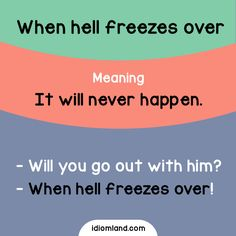 Idiom: When hell freezes over - Learn and improve your English language with our FREE Classes. Call Karen Luceti or email kluceti to register for classes. Eastern Shore of Maryland.edu/esl. English Fun, English Tips, English Idioms, English Phrases, English Writing, English Study, English Lessons, English Words, English Grammar