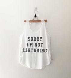 Sorry i'm not listening tops womens girls teens unisex grunge tumblr instagram blogger pinterest punk hipster swag dope hype gifts merch