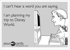 Don't bother me, I'm planning my trip to Disney!
