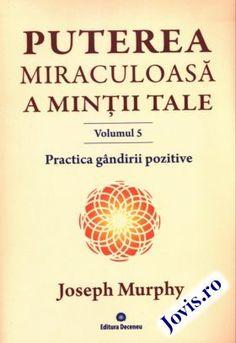 """Acesta este volumul 5 al cărții """"Puterea miraculoasă a minții tale"""" și se referă la Practica gândirii pozitive în viețile noastre. Robert Kiyosaki, Spirit, Reading, My Love, Books, Yoga, Literatura, Libros, Book"""
