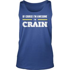 Ofcourse I'm Awesome I'm CRAIN - Tees, Hoodies, Sweat Shirts, Tops, etc #gift #ideas #Popular #Everything #Videos #Shop #Animals #pets #Architecture #Art #Cars #motorcycles #Celebrities #DIY #crafts #Design #Education #Entertainment #Food #drink #Gardening #Geek #Hair #beauty #Health #fitness #History #Holidays #events #Home decor #Humor #Illustrations #posters #Kids #parenting #Men #Outdoors #Photography #Products #Quotes #Science #nature #Sports #Tattoos #Technology #Travel #Weddings…