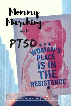 How one mama overcame her post-traumatic stress symptoms to march with her daughter against Trump. -www.bettysbattleground.com