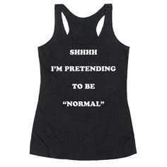 """Share your weirdness with others but keep it low-key with this oddball design featuring the text Shhhh I'm Pretending To Be """"Normal"""" for the weirdo in you! Perfect if you like being weird, awkward, kinda strange, and don't fit in with the crowd!"""