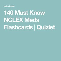 140 Must Know NCLEX Meds Flashcards | Quizlet