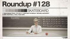 #128 ROUNDUP: Skateboarding – Über Träume!   IRIEDAILY