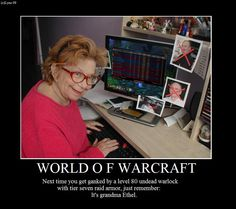 This grandma has I think 5, lvl 90's. Jealous? Cause I am...so I wonder if she is a guild leader also to boot.  :)