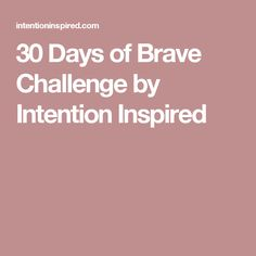 30 Days of Brave Challenge by Intention Inspired