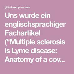 """Uns wurde ein englischsprachiger Fachartikel (""""Multiple sclerosis is Lyme disease: Anatomy of a cover-up"""") zugespielt, der an Brisanz kaum zu überbieten ist. Dieser Artikel erklärt, dass der wahre …"""