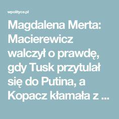 Magdalena Merta: Macierewicz walczył o prawdę, gdy Tusk przytulał się do Putina, a Kopacz kłamała z mównicy sejmowej