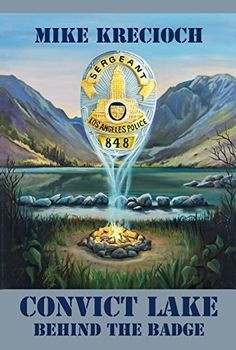 Convict Lake : Behind the Badge by Mike Krecioch