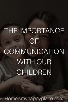 Communication with children, Communication is key, Good relationship,  No Screaming, Listen, Talk, Attention