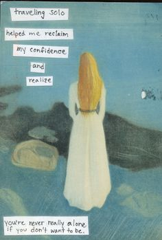 """Traveling solo helped me reclaim my confidence and realize you're never really alone if you don't want to be."" Posted from the PostSecret website."