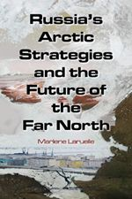 Russia's Arctic strategies and the future of the Far North / Marlene Laruelle