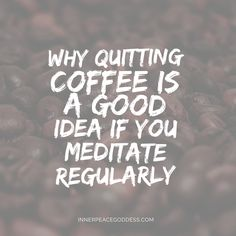 Why quitting coffee is a good idea if you meditate regularly