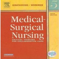 Medical surgical nursing critical thinking for collaborative care 5th edition by ignatavicius and workman test bank 0721606717 5th Edition 9780721606712 Collaborative Care Critical Thinking Donna D.Ignatavicius M.Linda Workman Medical-Surgical nursing critical