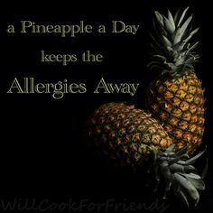 A Pineapple a Day keeps the Allergies Away!  ~ via Will Cook for Friends