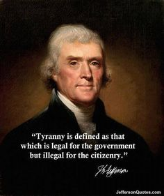"""""""Tyranny is defined as that which is legal for the government but illegal for the citizenry."""" - Thomas Jefferson - http://www.sonsoflibertytees.com/patriotblog/tyranny-defined-legal-government-illegal-citizenry-thomas-jefferson/?utm_source=PN&utm_medium=Pinterest&utm_campaign=SNAP%2Bfrom%2BSons+of+Liberty+Tees%3A+A+Liberty+and+Patriot+Blog  www.SonsOfLibertyTees.com Liberty & Patriotic Threads  #DontTreadOnMe, #FoundingFather, #Libertarian, #Liberty, #SonsOfLiberty, #Tea"""