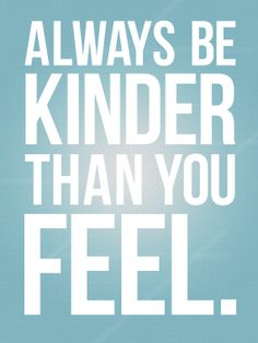 Graphic Poster  Always Be Kinder Than You Feel by 29DesignStudio, $25.00