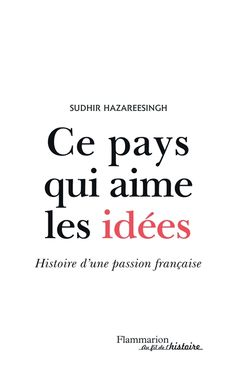 Histoire - Ce pays qui aime les idées - Flammarion editions
