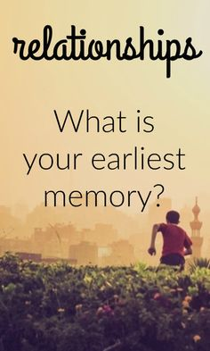 journal prompt - What is your earliest memory?