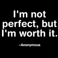 Im not perfect but Im worth it life quotes quotes life life lessons words to live by
