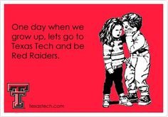 One day when we grow up, lets go to Texas Tech and be Red Raiders!
