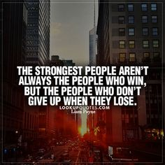 The strongest people aren't always the people who win, but the people who don't give up when they lose. #friends #quotes #lifequotes #hater #win