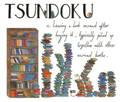 TSUNDOKU: Leaving a book unread after buying it, typically piled up together with other unread books. From Lost in Translation: An Illustrated Catalog of Beautiful Untranslatable Words from Around the World by Ella Frances Sanders. Books To Buy, Books To Read, My Books, Lost In Translation, The Words, Expression Imagée, Umberto Eco, Foreign Words, Book Works