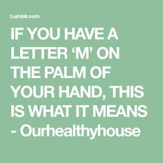 IF YOU HAVE A LETTER 'M' ON THE PALM OF YOUR HAND, THIS IS WHAT IT MEANS - Ourhealthyhouse